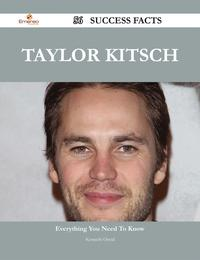 Taylor Kitsch 56 Success Facts - Everything you need to know about Taylor Kitsch【電子書籍】[ Kenneth Oneal ]