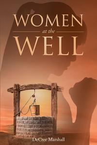 Women At The Well【電子書籍】[ DeCree Marshall ]