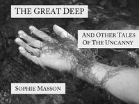 The Great Deep and Other Tales of the Uncanny【電子書籍】[ Sophie Masson ]