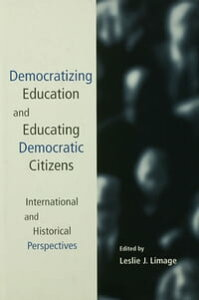 Democratizing Education and Educating Democratic CitizensInternational and Historical Perspectives【電子書籍】