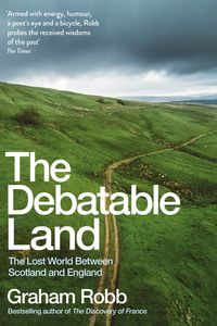 The Debatable LandThe Lost World Between Scotland and England【電子書籍】[ Graham Robb ]
