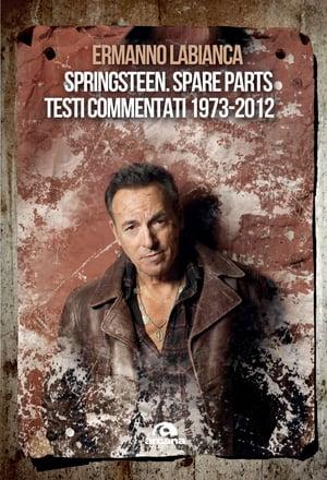 洋書, ART & ENTERTAINMENT Springsteen. Spare parts Testi commentati. 1973-2012 Ermanno Labianca