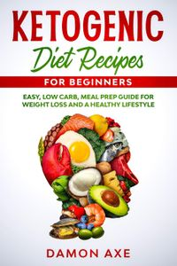 Ketogenic Diet The Complete Cookbook 60+ Delicious Easy To Follow Meal Plan Prep Recipes For Weight Loss, Prevent Disease, Reset Your Metabolism, Boost Brain Health, Living Long And Healthy!【電子書籍】[ Damon Axe ]