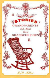 Stories Grandparents Tell About Their Grandchildren【電子書籍】[ Bill Adler ]