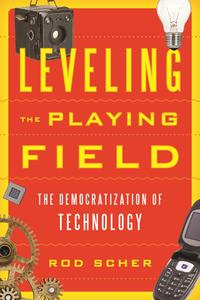 Leveling the Playing FieldThe Democratization of Technology【電子書籍】[ Rod Scher ]