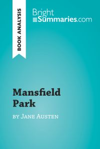 Mansfield Park by Jane Austen (Book Analysis)Detailed Summary, Analysis and Reading Guide【電子書籍】[ Bright Summaries ]