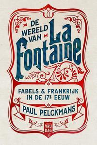 De wereld van La Fontainefabels & Frankrijk in de 17e eeuw【電子書籍】[ Paul Pelckmans ]