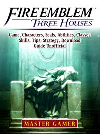 洋書, FAMILY LIFE & COMICS Fire Emblem Three Houses Game, Characters, Seals, Abilities, Classes, Skills, Tips, Strategy, Download, Guide UnofficialBeat your Opponents the Game! Master Gamer