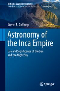 Astronomy of the Inca EmpireUse and Significance of the Sun and the Night Sky【電子書籍】[ Steven R. Gullberg ]