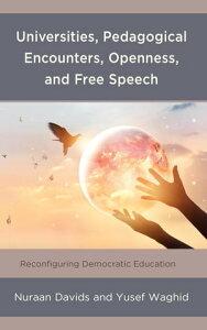 Universities, Pedagogical Encounters, Openness, and Free SpeechReconfiguring Democratic Education【電子書籍】[ Nuraan Davids ]