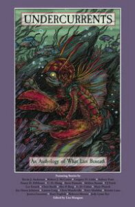 UndercurrentsAn Anthology of What Lies Beneath【電子書籍】[ Lisa Mangum ]