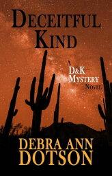 Deceitful Kind D&K Mysteries, #1【電子書籍】[ Debra Ann Dotson ]
