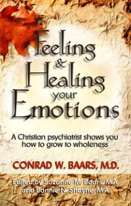 Feeling And Healing Your Emotions: A Christian Psychiatrist Shows You How To Grow To Wholeness【電子書籍】[ Conrad W. Baars ]