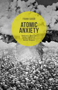 Atomic AnxietyDeterrence, Taboo and the Non-Use of U.S. Nuclear Weapons【電子書籍】[ Frank Sauer ]