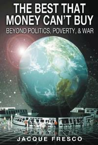 The Best That Money Can't Buy【電子書籍】[ Jacque Fresco ]