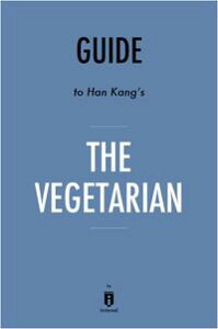 Guide to Han Kang's The Vegetarian by Instaread【電子書籍】[ Instaread ]