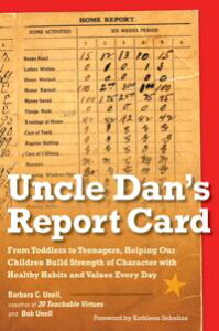 Uncle Dan's Report CardFrom Toddlers to Teenagers, Helping Our Children Build Strength of Character wit h Healthy Habits and Values Every Day【電子書籍】[ Barbara C. Unell ]