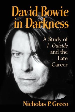洋書, ART & ENTERTAINMENT David Bowie in DarknessA Study of 1. Outside and the Late Career Nicholas P. Greco