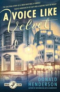 A Voice Like Velvet (Detective Club Crime Classics)【電子書籍】[ Donald Henderson ]