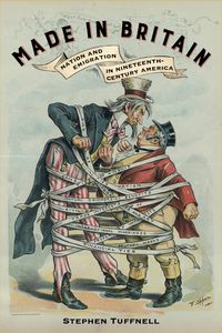 Made in BritainNation and Emigration in Nineteenth-Century America【電子書籍】[ Stephen Tuffnell ]
