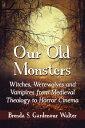 楽天Kobo電子書籍ストアで買える「Our Old MonstersWitches, Werewolves and Vampires from Medieval Theology to Horror Cinema【電子書籍】[ Brenda S. Gardenour Walter ]」の画像です。価格は1,529円になります。