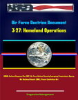 Air Force Doctrine Document 3-27: Homeland Operations - NORAD, National Response Plan (NRP), Air Force National Security Emergency Preparedness Agency, Air National Guard (ANG), Posse Comitatus Act【電子書籍】[ Progressive Management ]