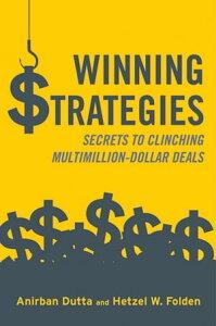 Winning StrategiesSecrets to Clinching Multimillion-Dollar Deals【電子書籍】[ Anirban Dutta ]