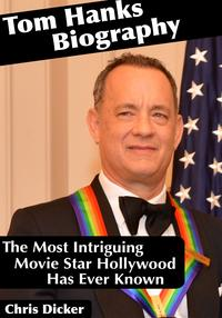 Tom Hanks Biography: The Most Intriguing Movie Star Hollywood Has Ever Known【電子書籍】[ Chris Dicker ]