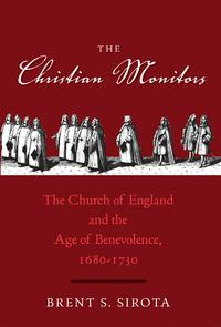 The Christian MonitorsThe Church of England and the Age of Benevolence, 1680-1730【電子書籍】[ Brent S. Sirota ]