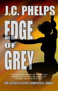 Edge of Grey: Book Six of The Alexis Stanton Chronicles【電子書籍】[ JC Phelps ]