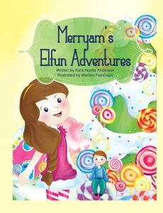 Merryam's Elfun AdventuresSanta's Secret Elf【電子書籍】[ Kara Noelle Anderson ]