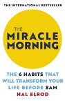The Miracle MorningThe 6 Habits That Will Transform Your Life Before 8AM: Change your life with one of the world's highest rated self help books【電子書籍】[ Hal Elrod ]