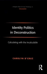 Identity Politics in DeconstructionCalculating with the Incalculable【電子書籍】[ Carolyn D'Cruz ]