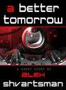 楽天Kobo電子書籍ストアで買える「A Better Tomorrow【電子書籍】[ Alex Shvartsman ]」の画像です。価格は99円になります。