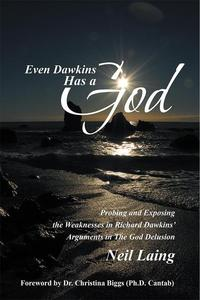 Even Dawkins Has a GodProbing and Exposing the Weaknesses in Richard Dawkins' Arguments in the God Delusion【電子書籍】[ Neil Laing ]