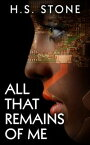 All That Remains of Me【電子書籍】[ H. S. Stone ]