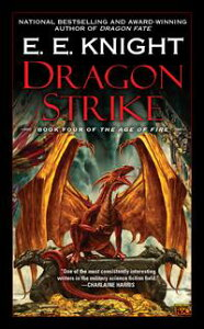 Dragon StrikeBook Four of the Age of Fire【電子書籍】[ E.E. Knight ]