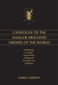 Catalogue of the Smaller Arachnid Orders of the WorldAmblypygi, Uropygi, Schizomida, Palpigradi, Ricinulei and Solifugae【電子書籍】[ Mark S Harvey ]