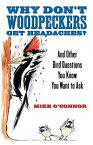Why Don't Woodpeckers Get Headaches?And Other Bird Questions You Know You Want to Ask【電子書籍】[ Mike O'Connor ]