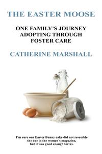 The Easter MooseOne Family's Journey Adopting Through Foster Care【電子書籍】[ Catherine Marshall ]