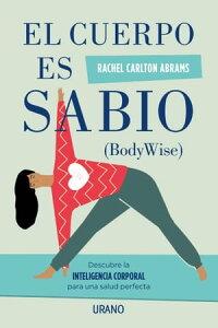 El cuerpo es sabioDescubra la inteligencia corporal para una salud perfecta【電子書籍】[ Rachel Carlton Abrams ]
