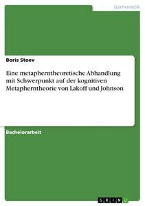 Eine metapherntheoretische Abhandlung mit Schwerpunkt auf der kognitiven Metapherntheorie von Lakoff und Johnson【電子書籍】[ Boris Stoev ]