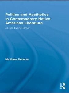 Politics and Aesthetics in Contemporary Native American LiteratureAcross Every Border【電子書籍】[ Matthew Herman ]