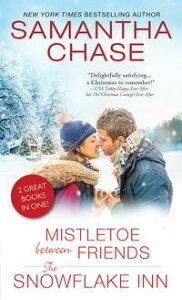 Mistletoe Between Friends / The Snowflake Inn【電子書籍】[ Samantha Chase ]