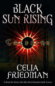 Black Sun RisingThe Coldfire Trilogy: Book One【電子書籍】[ Celia Friedman ]