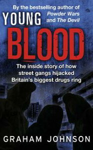 Young BloodThe Inside Story of How Street Gangs Hijacked Britain's Biggest Drugs Cartel【電子書籍】[ Graham Johnson ]