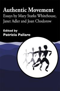 Authentic MovementEssays by Mary Starks Whitehouse, Janet Adler and Joan Chodorow【電子書籍】[ Suzanne Lovell ]