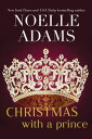 Christmas with a PrinceRothman Royals, #4【電子書籍】[ Noelle Adams ]