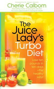 The Juice Lady's Turbo DietLose Ten Pounds in Ten Daysーthe Healthy Way!【電子書籍】[ Cherie Calbom, MS, CN ]