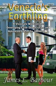 Venecia's EarthlingA Visionary Work on the Developing Earth Democracies and Advanced Life in the Universe【電子書籍】[ James L. Barbour ]